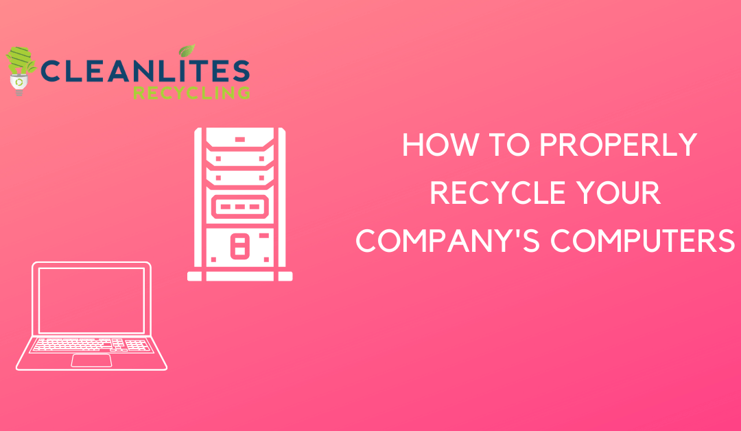 how to properly and safely recycle your company's computers